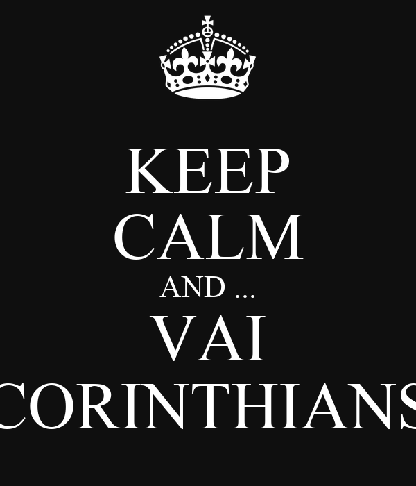 KEEP CALM AND ... VAI CORINTHIANS