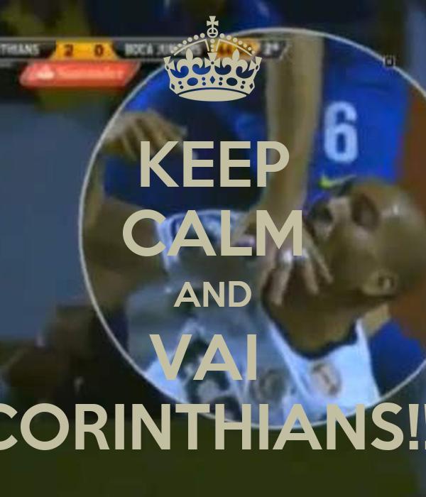 KEEP CALM AND VAI  CORINTHIANS!!