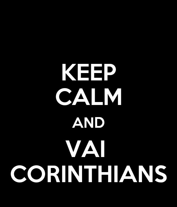 KEEP CALM AND VAI  CORINTHIANS