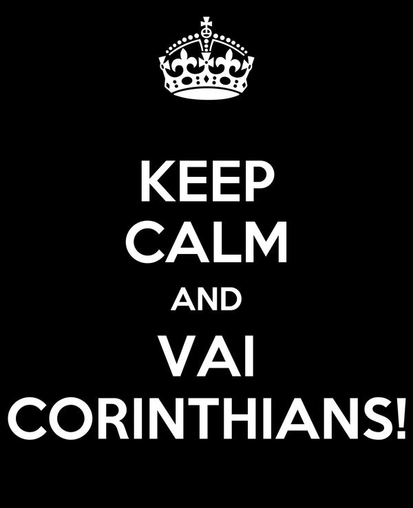 KEEP CALM AND VAI CORINTHIANS!