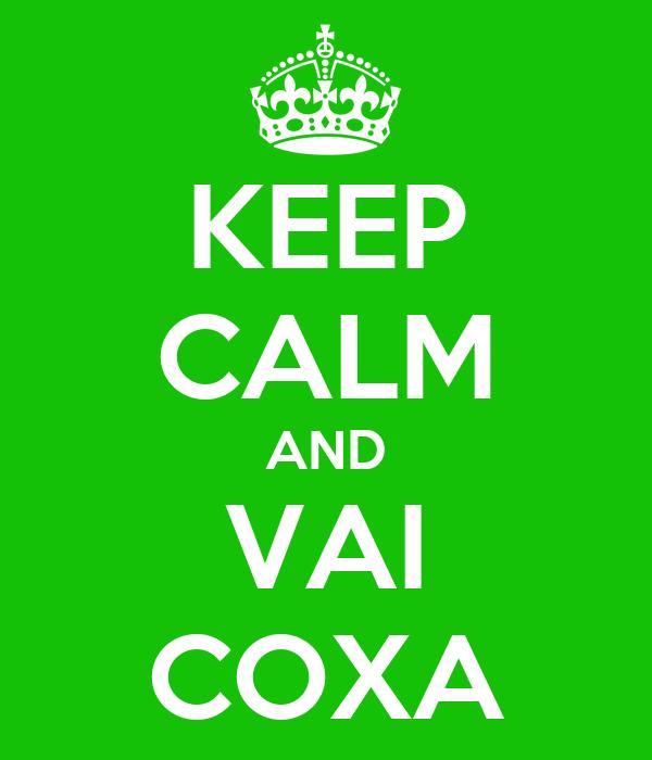 KEEP CALM AND VAI COXA