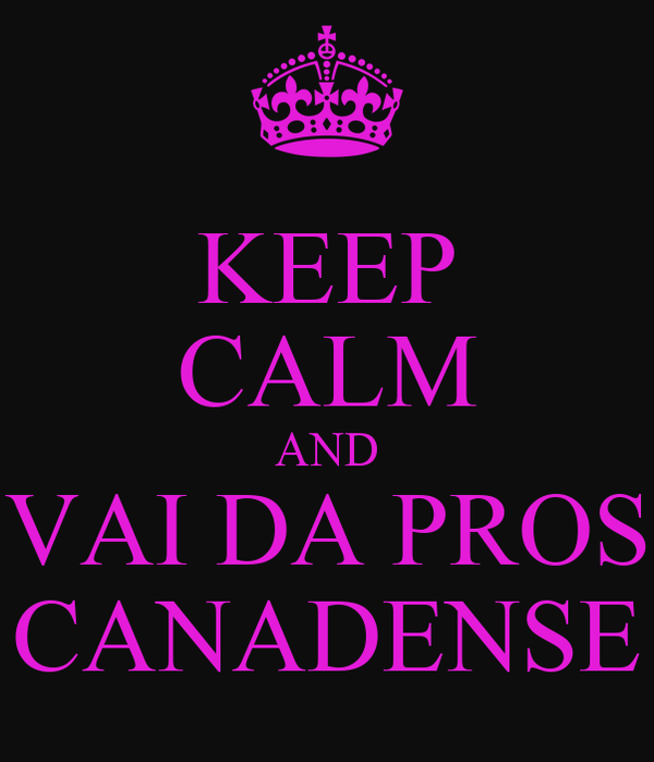 KEEP CALM AND VAI DA PROS CANADENSE