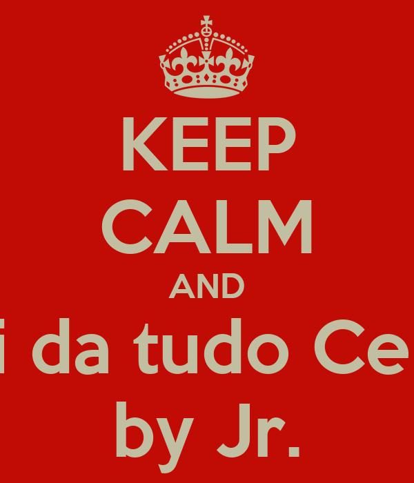 """KEEP CALM AND """"Vai da tudo Certo"""" by Jr."""