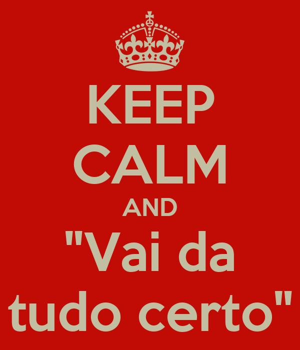 """KEEP CALM AND """"Vai da tudo certo"""""""