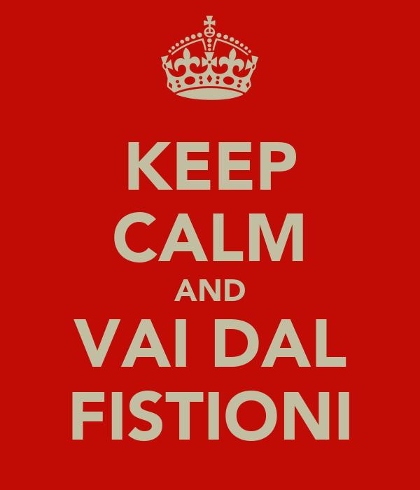 KEEP CALM AND VAI DAL FISTIONI