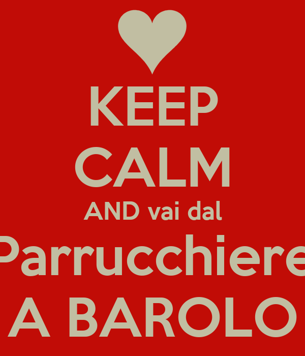 KEEP CALM AND vai dal Parrucchiere A BAROLO