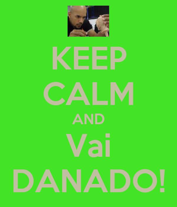 KEEP CALM AND Vai DANADO!