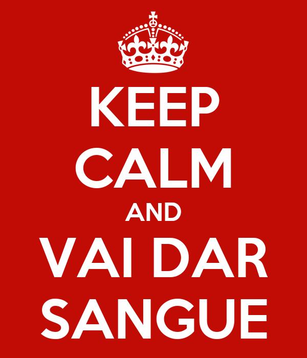 KEEP CALM AND VAI DAR SANGUE