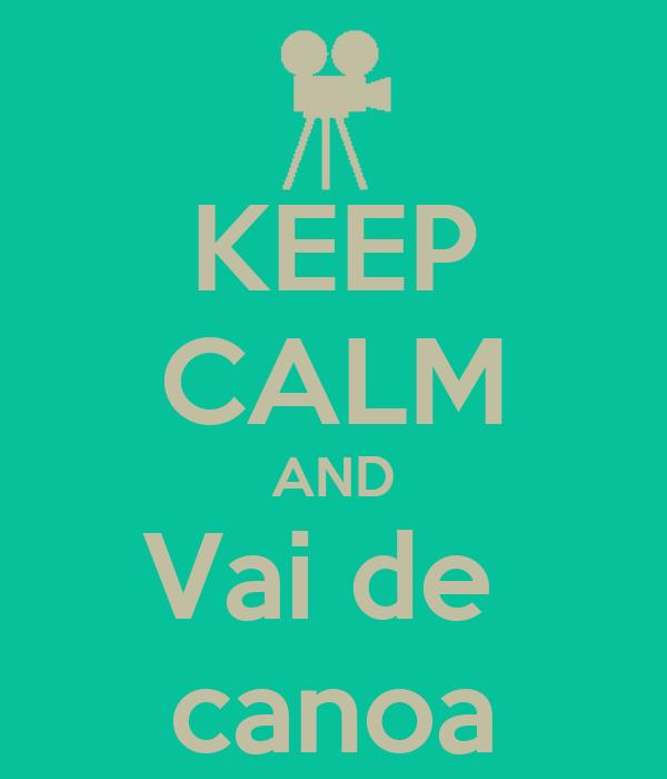 KEEP CALM AND Vai de  canoa