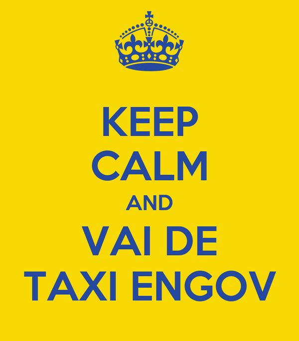 KEEP CALM AND VAI DE TAXI ENGOV