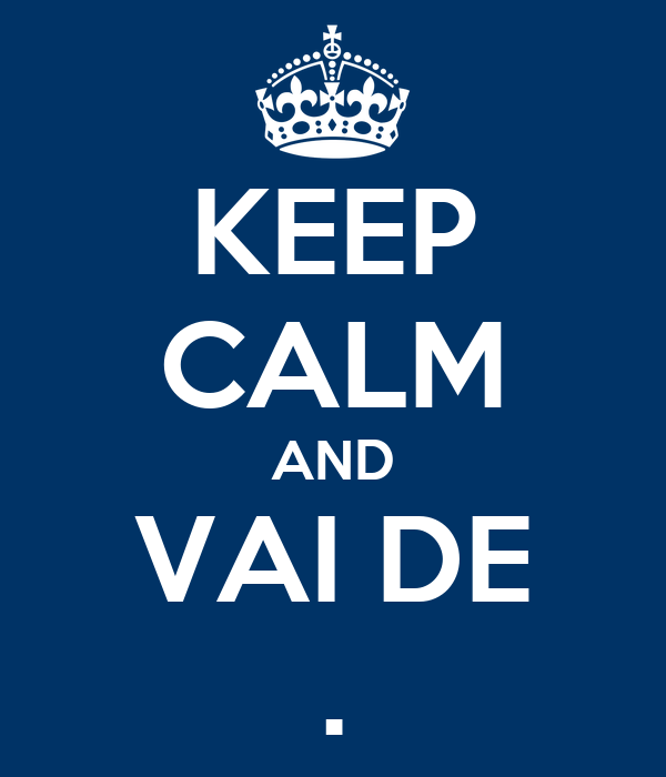 KEEP CALM AND VAI DE .