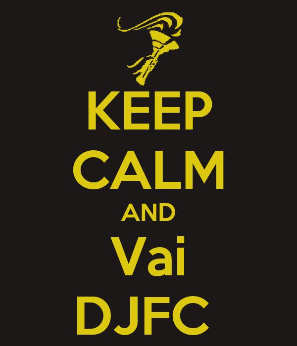 KEEP CALM AND Vai DJFC