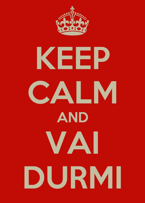KEEP CALM AND VAI DURMI
