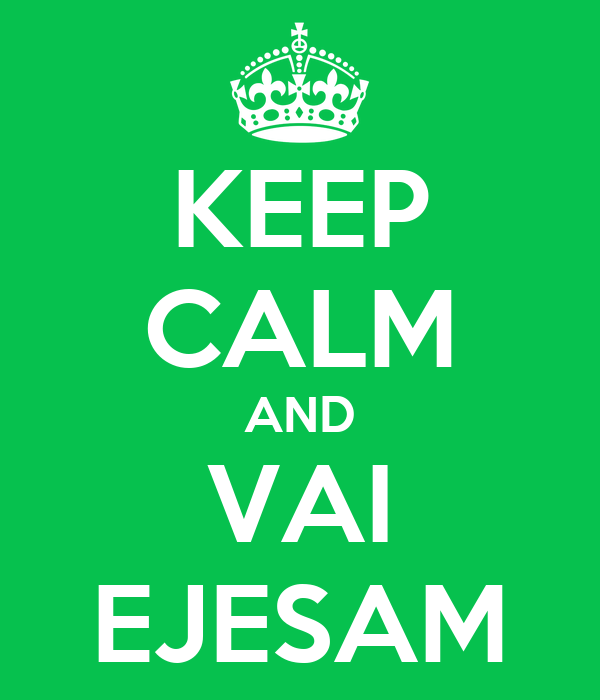 KEEP CALM AND VAI EJESAM