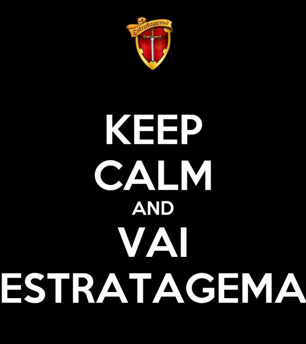 KEEP CALM AND VAI ESTRATAGEMA