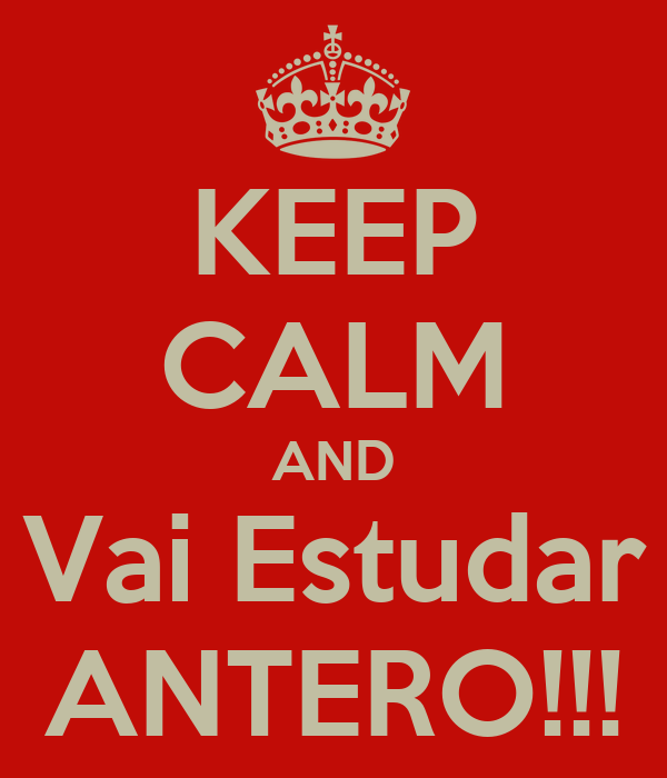 KEEP CALM AND Vai Estudar ANTERO!!!
