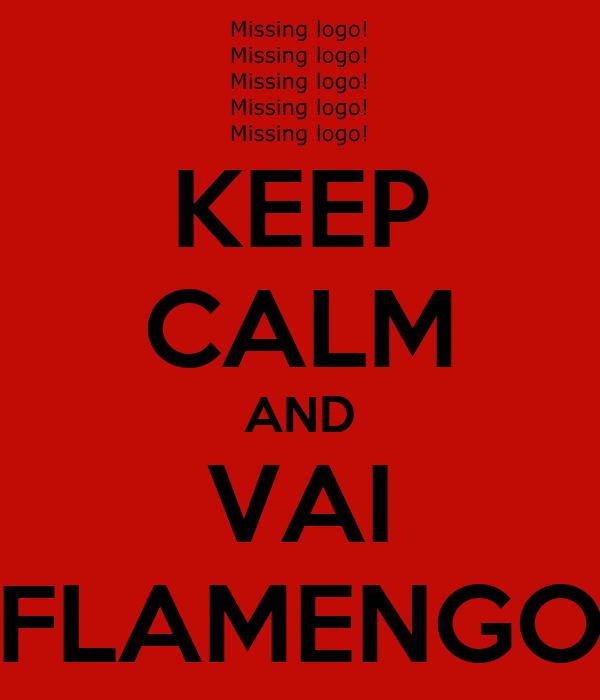 KEEP CALM AND VAI FLAMENGO