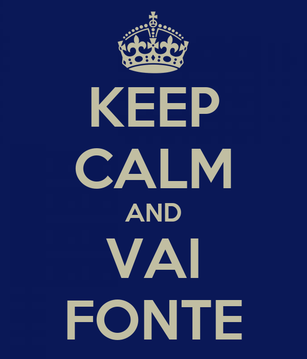 KEEP CALM AND VAI FONTE