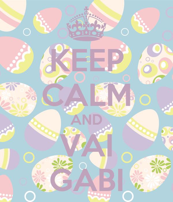KEEP CALM AND VAI GABI