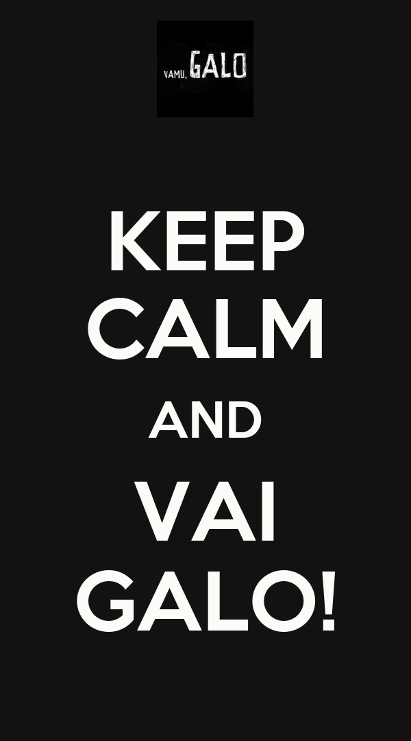 KEEP CALM AND VAI GALO!