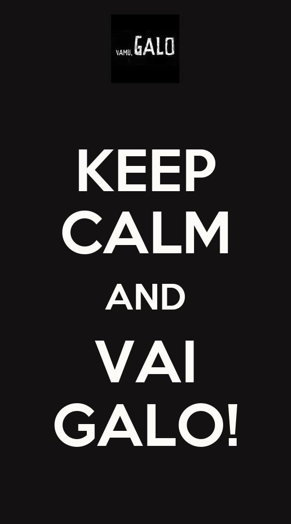 KEEP CALM AND VAI GALO!