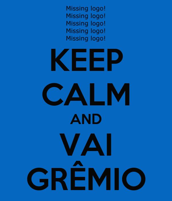 KEEP CALM AND VAI GRÊMIO