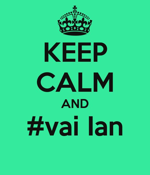 KEEP CALM AND #vai Ian