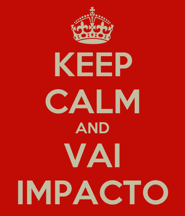 KEEP CALM AND VAI IMPACTO