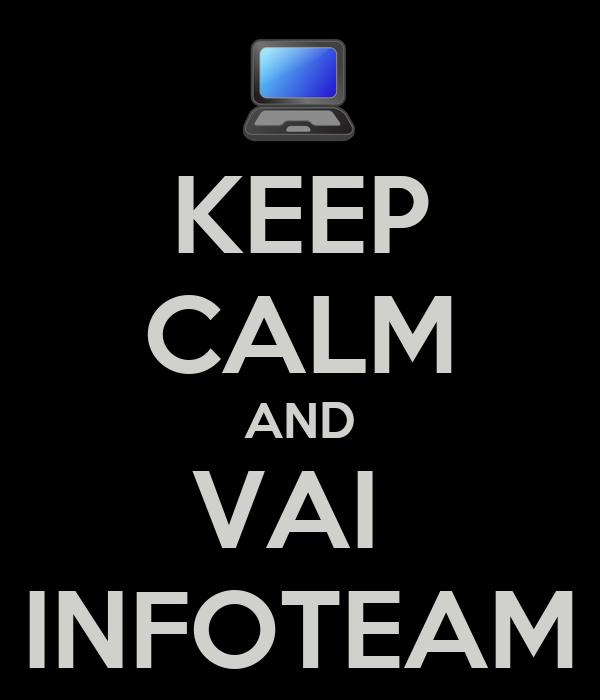 KEEP CALM AND VAI  INFOTEAM