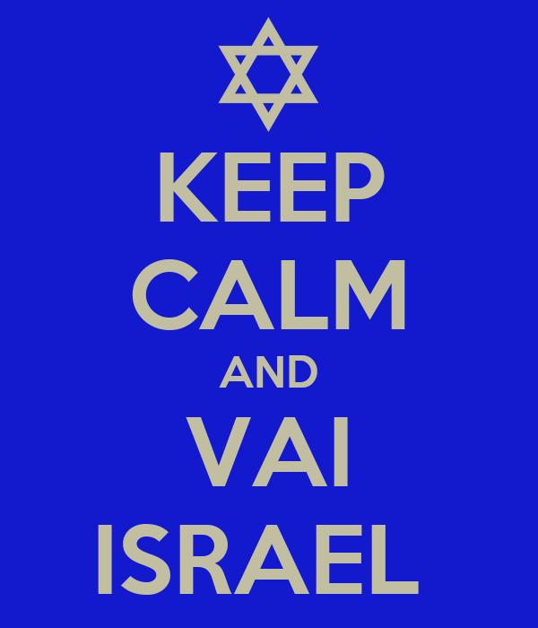 KEEP CALM AND  VAI  ISRAEL