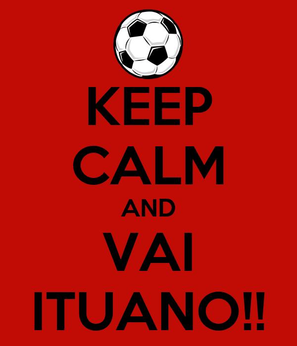 KEEP CALM AND VAI ITUANO!!