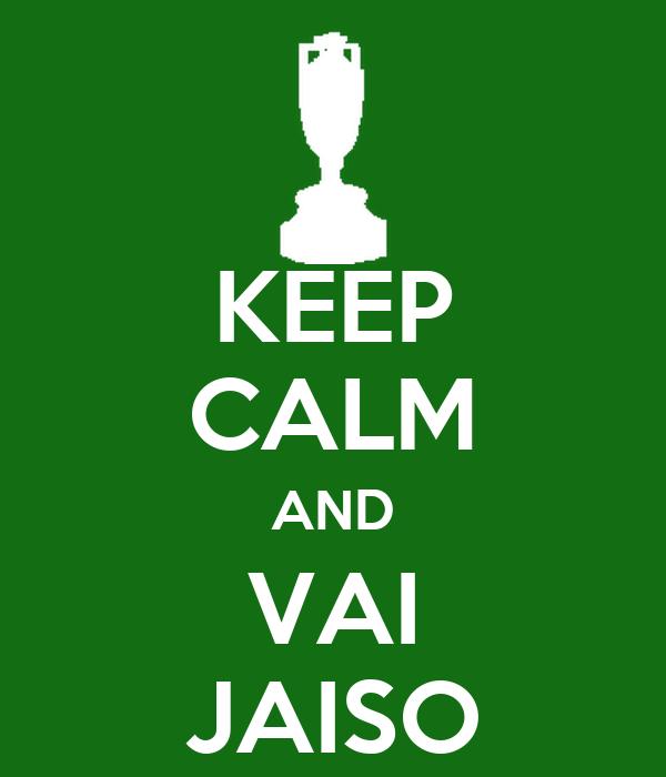 KEEP CALM AND VAI JAISO