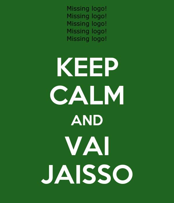 KEEP CALM AND VAI JAISSO