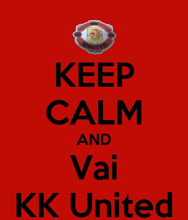 KEEP CALM AND Vai KK United
