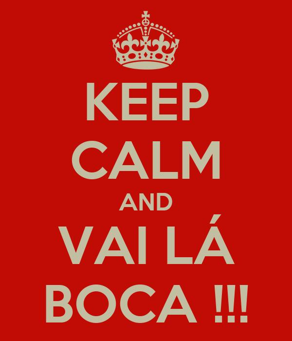 KEEP CALM AND VAI LÁ BOCA !!!