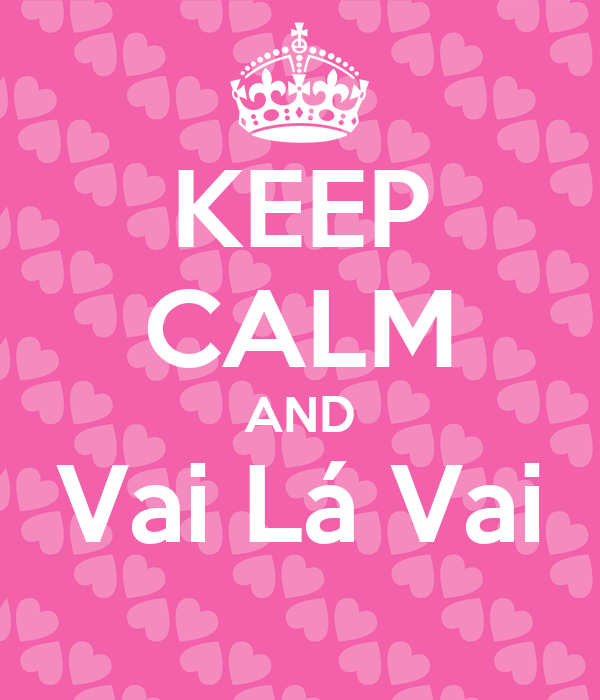KEEP CALM AND Vai Lá Vai