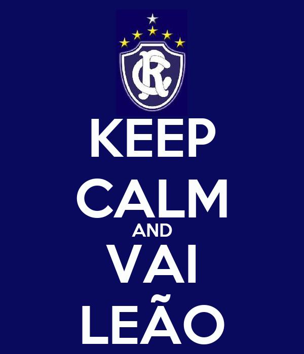 KEEP CALM AND VAI LEÃO