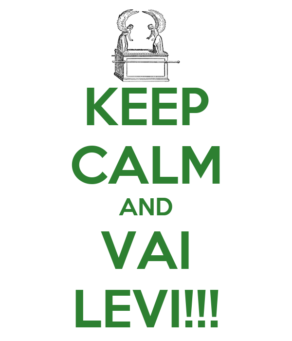 KEEP CALM AND VAI LEVI!!!