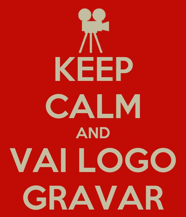 KEEP CALM AND VAI LOGO GRAVAR