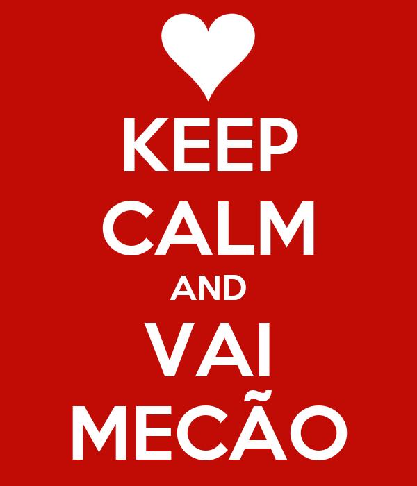 KEEP CALM AND VAI MECÃO