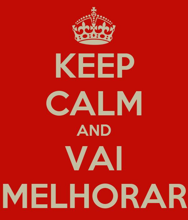KEEP CALM AND VAI MELHORAR