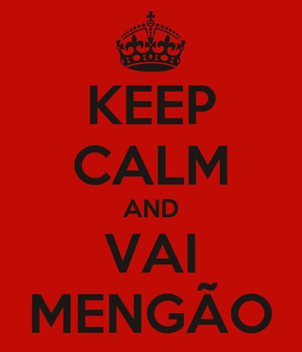 KEEP CALM AND VAI MENGÃO