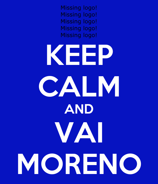 KEEP CALM AND VAI MORENO