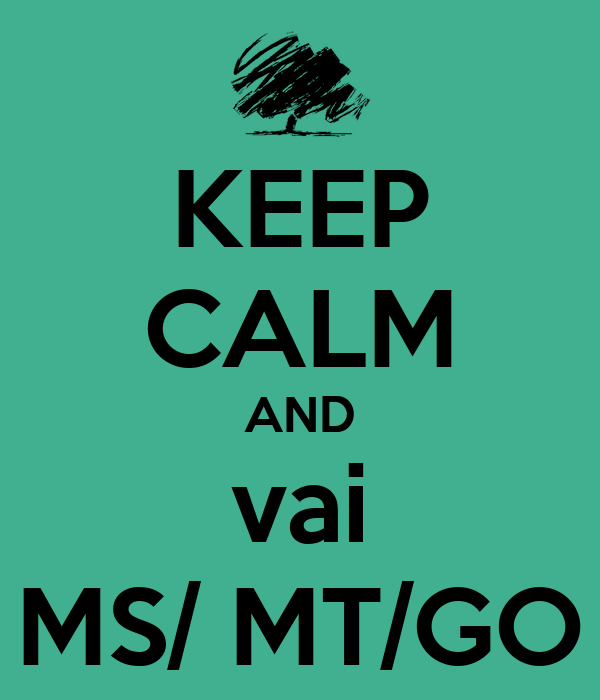 KEEP CALM AND vai MS/ MT/GO
