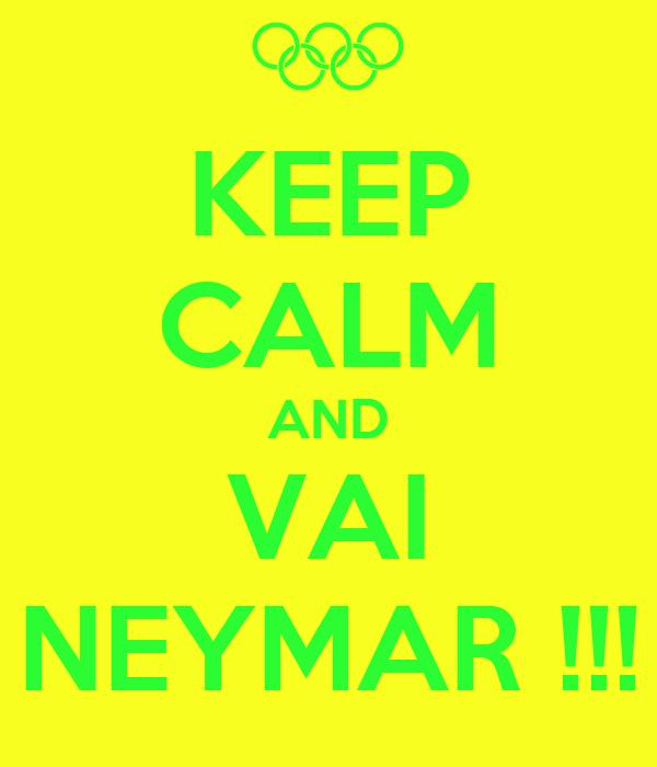 KEEP CALM AND VAI NEYMAR !!!