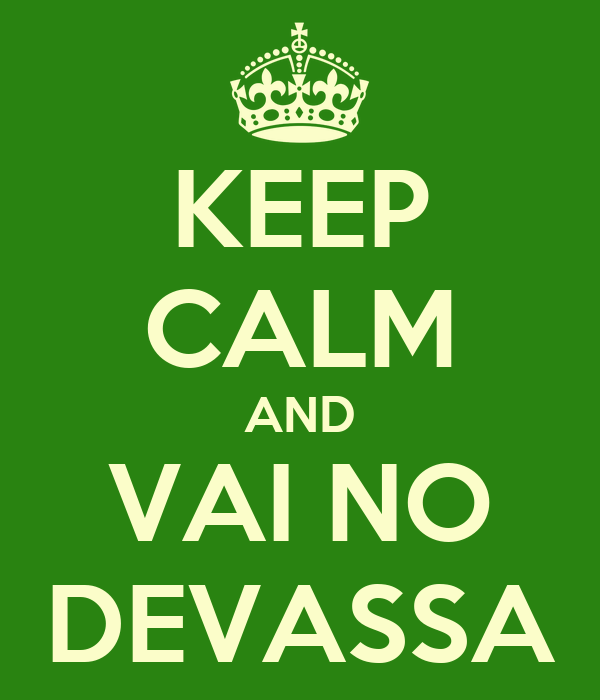 KEEP CALM AND VAI NO DEVASSA