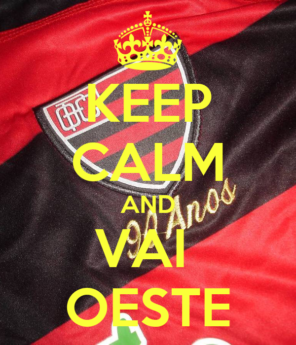 KEEP CALM AND VAI  OESTE