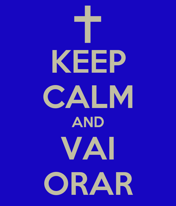 KEEP CALM AND VAI ORAR