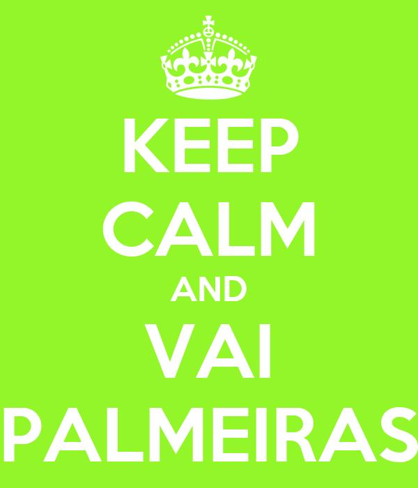 KEEP CALM AND VAI PALMEIRAS