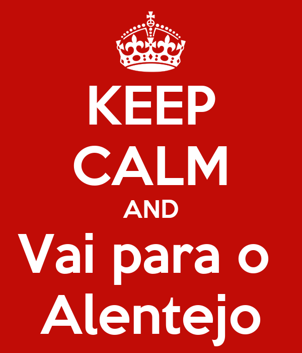 KEEP CALM AND Vai para o  Alentejo